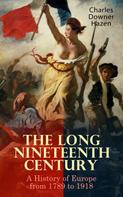 Charles Downer Hazen: The Long Nineteenth Century: A History of Europe from 1789 to 1918