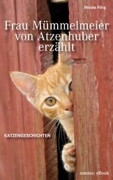 Frau Mümmelmeier von Atzenhuber erzählt - Katzengeschichten