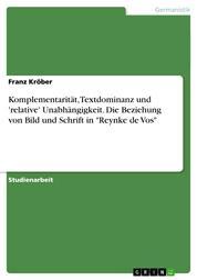 """Komplementarität, Textdominanz und 'relative' Unabhängigkeit. Die Beziehung von Bild und Schrift in """"Reynke de Vos"""""""