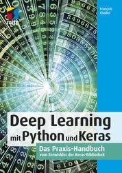 Deep Learning mit Python und Keras - Das Praxis-Handbuch vom Entwickler der Keras-Bibliothek