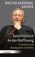 Walter Kasper: Seid fröhlich in der Hoffnung ★★★★★