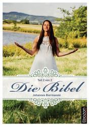 """Die Bibel (Teil 2/2) - """"Das Neue Testament & Die Psalmen"""" und die prophetischen Bücher """"Das Buch Daniel & Die Offenbarung"""""""