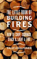 Sally Coulthard: The Little Book of Building Fires