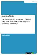Annamária Fábián: Diskursanalyse des deutschen TV-Duells 2009 zwischen den Kanzlerkandidaten Steinmeier und Merkel