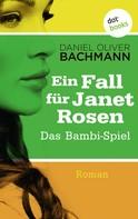 Daniel Oliver Bachmann: Das Bambi-Spiel: Der dritte Fall für Janet Rosen