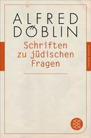 Alfred Döblin: Schriften zu jüdischen Fragen