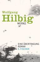 Wolfgang Hilbig: Werke, Band 4: Eine Übertragung