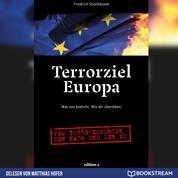 Terrorziel Europa - Was uns bedroht. Wie wir überleben. (Ungekürzt)