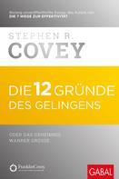 Stephen R. Covey: Die 12 Gründe des Gelingens