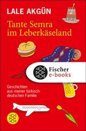 Tante Semra im Leberkäseland - Geschichten aus meiner türkisch-deutschen Familie