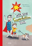Silke Wolfrum: Wir sind Superhelden. Fast.