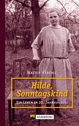 Hilde, Sonntagskind - Ein Leben im 20. Jahrhundert