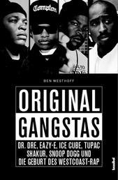 Original Gangstas - Die unbekannte Geschichte von Dr. Dre, Eazy-E, Ice Cupe, Snoop Dogg, Tupac Shakur und der Geburt des Westcoast-Rap