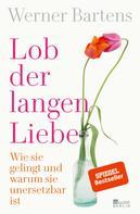 Werner Bartens: Lob der langen Liebe ★★