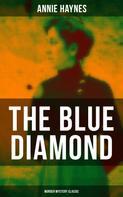 Annie Haynes: THE BLUE DIAMOND (Murder Mystery Classic)