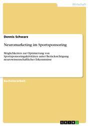 Neuromarketing im Sportsponsoring - Möglichkeiten zur Optimierung von Sportsponsoringaktivitäten unter Berücksichtigung neurowissenschaftlicher Erkenntnisse