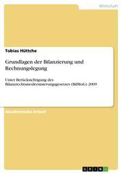 Grundlagen der Bilanzierung und Rechnungslegung - Unter Berücksichtigung des Bilanzrechtsmodernisierungsgesetzes (BilMoG) 2009