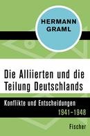 Hermann Graml: Die Alliierten und die Teilung Deutschlands
