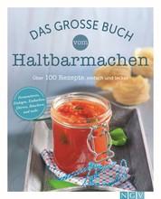Das große Buch vom Haltbarmachen - Die besten Rezepte zum Einkochen, Einlegen, Fermentieren &. Co.