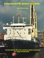 Schwergutschiffe gestern und heute - Teil des Bandes 59 – Unterwegs auf interessanten Schiffen – in der maritimen gelben Buchreihe bei Jürgen Ruszkowski