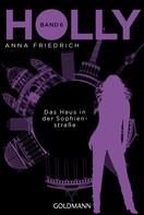 Anna Friedrich: Holly. Das Haus in der Sophienstraße