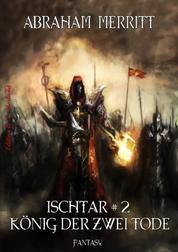 Ischtar #2: Der König der zwei Tode - Cassiopeiapress Fantasy