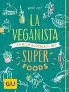 Nicole Just: La Veganista. Iss Dich glücklich mit Superfoods ★★★