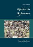 Volker Schoßwald: Rebellen der Reformation