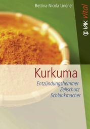 Kurkuma - Entzündungshemmer, Zellschutz, Schlankmacher