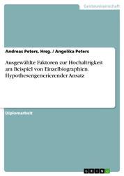 Ausgewählte Faktoren zur Hochaltrigkeit am Beispiel von Einzelbiographien. Hypothesengenerierender Ansatz