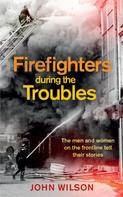 John Wilson: Firefighters during the Troubles