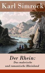 Der Rhein: Das malerische und romantische Rheinland