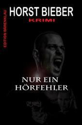 Nur ein Hörfehler: Krimi - Cassiopeiapress Thriller/ Edition Bärenklau