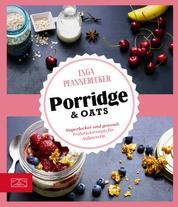Just Delicious – Porridge & Oats - Superlecker und gesund: Frühstücksrezepte für Aufgeweckte