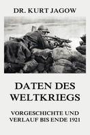 Dr. Kurt Jagow: Daten des Weltkriegs - Vorgeschichte und Verlauf bis Ende 1921