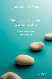 Meditation ist nicht, was Sie denken - Warum Achtsamkeit so wichtig ist