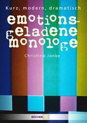 Emotionsgeladene Monologe - 32 Monologe für Frauen - kurz, modern, dramatisch