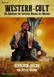 WESTERN-COLT, Band 40: REVOLVER-RACHE - Die Abenteuer der härtesten Männer des Westens!