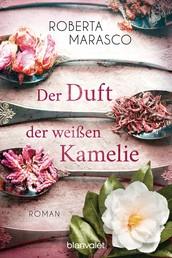 Der Duft der weißen Kamelie - Roman