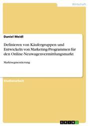 Definieren von Käufergruppen und Entwickeln von Marketing-Programmen für den Online-Neuwagenvermittlungsmarkt - Marktsegmentierung