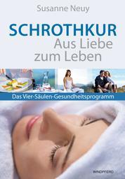 Schrothkur – Aus Liebe zum Leben - Das Vier-Säulen-Gesundheitsprogramm