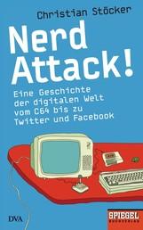 Nerd Attack! - Eine Geschichte der digitalen Welt vom C64 bis zu Twitter und Facebook - Ein SPIEGEL-Buch