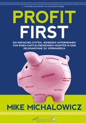Profit First - Ein einfaches System, jedwedes Unternehmen von einem kapitalfressenden Monster in eine Geldmaschine zu verwandeln