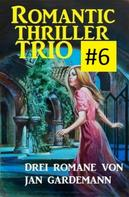 Jan Gardemann: Romantic Thriller Trio #6 - Drei Romane