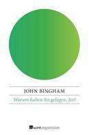 John Bingham: Warum haben Sie gelogen, Sir?