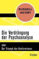 Russell Jacoby: Die Verdrängung der Psychoanalyse