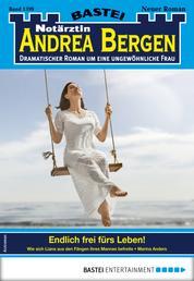 Notärztin Andrea Bergen 1399 - Arztroman - Endlich frei fürs Leben!