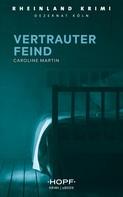 Caroline Martin: Rheinland-Krimi 1: Vertrauter Feind ★★★