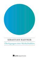 Sebastian Haffner: Überlegungen eines Wechselwählers ★★★