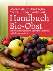 Handbuch Bio-Obst - Sortenvielfalt erhalten. Ertragreich ernten. Natürlich genießen